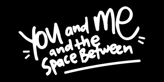 You and me and the the space between